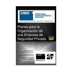 Planes para la Organización de una Empresa de Seguridad Privada (Planificación Estratégica en Seguridad Corporativa). 2016. Universidad Blas Pascal-Córdoba Management School.