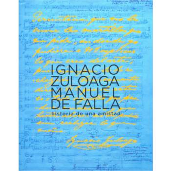 Ignacio Zuloaga y Manuel de Falla. Historia de una amistad
